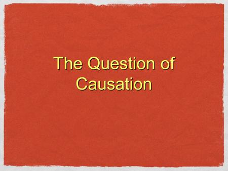 "The Question of Causation. Beware the post-hoc fallacy ""Post hoc, ergo propter hoc."" To avoid falling for the post-hoc fallacy, assuming that an observed."