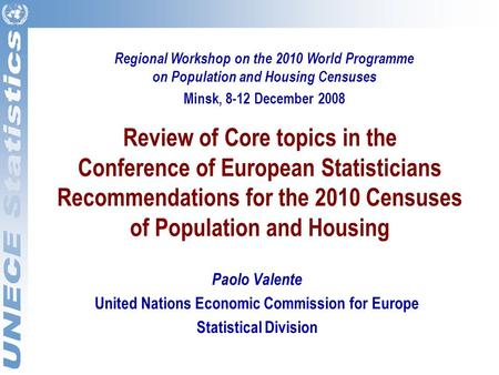 Review of Core topics in the Conference of European Statisticians Recommendations for the 2010 Censuses of Population and Housing Paolo Valente United.