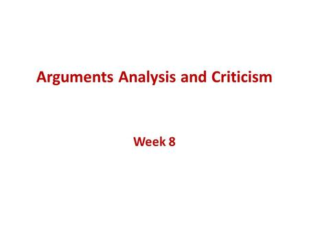 Arguments Analysis and Criticism Week 8. Learning Objectives Benefits Of Arguments Analysis An Approach For Analysis Understanding Fallacies.