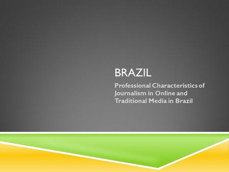 BRAZIL Professional Characteristics of Journalism in Online and Traditional Media in Brazil.