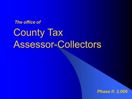 County Tax Assessor-Collectors Theoffice of The office of Phase II: 2.006.