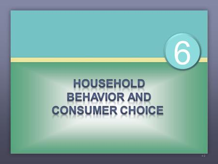6 4-2. Every household must make three basic decisions: 1.How much of each product, or output, to demand 2. How much labor to supply 3. How much to.