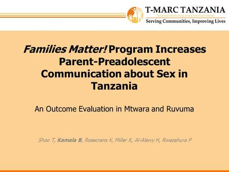 Families Matter! Program Increases Parent-Preadolescent Communication about Sex in Tanzania An Outcome Evaluation in Mtwara and Ruvuma Shoo T, Kamala B,