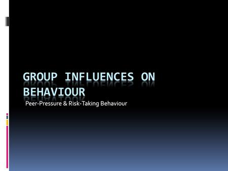 "Peer-Pressure & Risk-Taking Behaviour. The Peer Group ""Peer"" – anyone who has one or more characteristics or roles in common with one or more other individuals."
