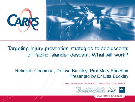 Targeting injury prevention strategies to adolescents of Pacific Islander descent: What will work? Rebekah Chapman, Dr Lisa Buckley, Prof Mary Sheehan.