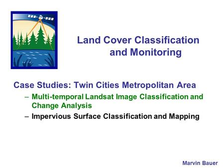 Land Cover Classification and Monitoring Case Studies: Twin Cities Metropolitan Area –Multi-temporal Landsat Image Classification and Change Analysis –Impervious.