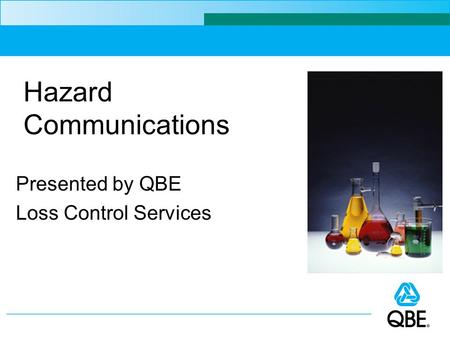 Hazard Communications Presented by QBE Loss Control Services.