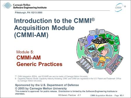Pittsburgh, PA 15213-3890 CMMI Acquisition Module - Page M5-1 CMMI ® Sponsored by the U.S. Department of Defense © 2005 by Carnegie Mellon University This.