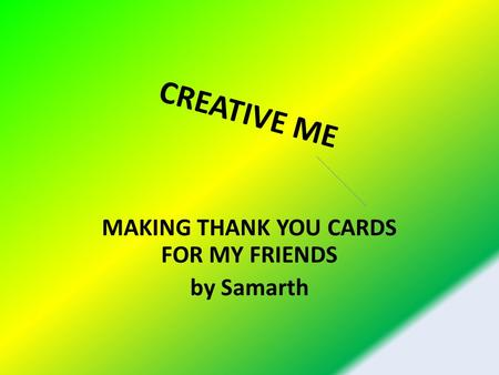 CREATIVE ME MAKING THANK YOU CARDS FOR MY FRIENDS by Samarth.