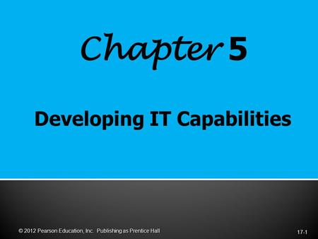 Chapter 5 17-1 © 2012 Pearson Education, Inc. Publishing as Prentice Hall.