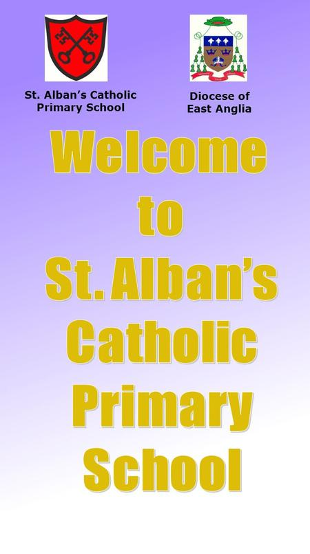 St. Alban's Catholic Primary School Diocese of East Anglia.