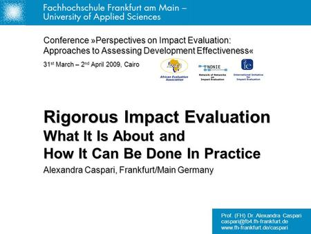 Prof. (FH) Dr. Alexandra Caspari  Rigorous Impact Evaluation What It Is About and How It Can Be.