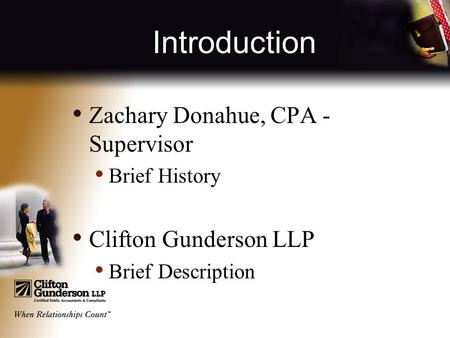 Introduction Zachary Donahue, CPA - Supervisor Brief History Clifton Gunderson LLP Brief Description.