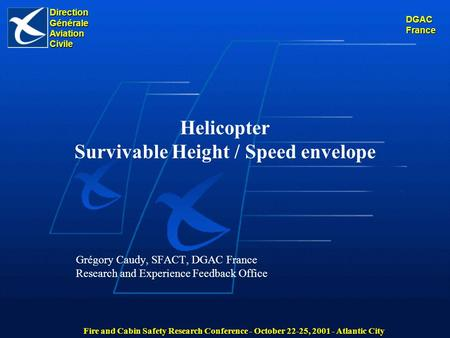 Direction Générale Aviation Civile Fire and Cabin Safety Research Conference - October 22-25, 2001 - Atlantic City DGAC France Grégory Caudy, SFACT, DGAC.