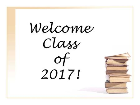 Welcome Class of 2017!. 9 th Grade Team Jeffrey Provost, Assistant Principal Elizabeth Maiese, School Counselor (A-F) Allison Kosswig, School Counselor.