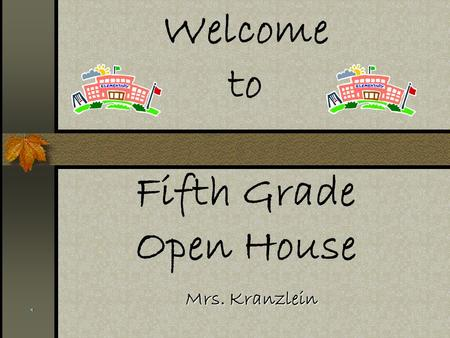 Welcome to Fifth Grade Open House Mrs. Kranzlein.