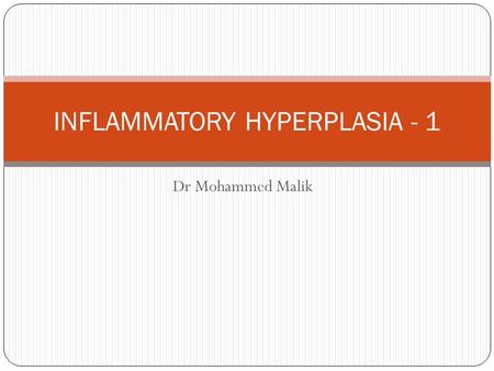 Dr Mohammed Malik INFLAMMATORY HYPERPLASIA - 1. Contents Inflammatory Hyperplasia – 1Inflammatory Hyperplasia – 2 Introduction Introduction Inflammatory.