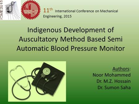 Indigenous Development of Auscultatory Method Based Semi Automatic Blood Pressure Monitor Authors: Noor Mohammed Dr. M.Z. Hossain Dr. Sumon Saha 11 th.
