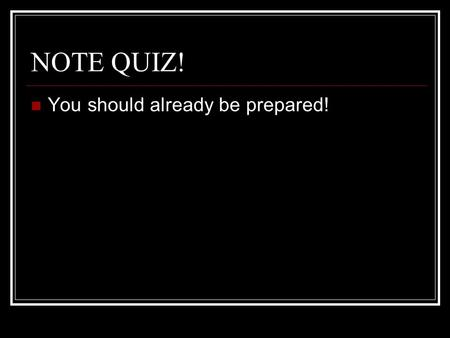 NOTE QUIZ! You should already be prepared!. Finish Animal Farm questions Collecting them today.