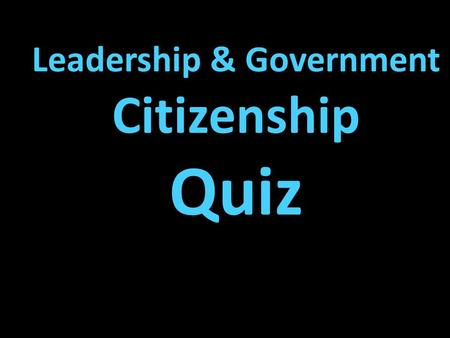 Leadership & Government Citizenship Quiz Draw a box at the top to keep track of your points. Write the letter of the correct answer. Have your dry-erase.