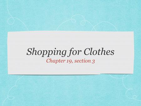Shopping for Clothes Chapter 19, section 3. Planning Your Wardrobe By shopping wisely, you will find the right clothes to complete your wardrobe at the.