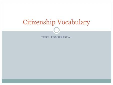 TEST TOMORROW! Citizenship Vocabulary. PREAMBLE the introduction to a formal document, esp. the Constitution.