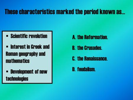  Scientific revolution  Interest in Greek <strong>and</strong> Roman geography <strong>and</strong> mathematics  Development of new technologies These characteristics marked the period.