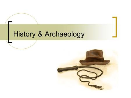 History & Archaeology. Both historians and archaeologists study the past. History & Archaeology.