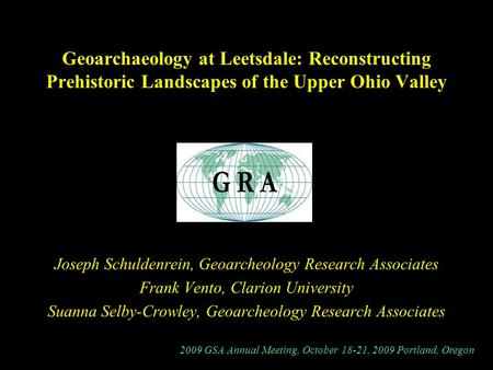 Geoarchaeology at Leetsdale: Reconstructing Prehistoric Landscapes of the Upper Ohio Valley Joseph Schuldenrein, Geoarcheology Research Associates Frank.