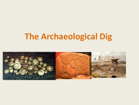 The Archaeological Dig. What is Archaeology? Archaeological fieldwork is not the romantic treasure hunt sometimes seen in the movies. Archaeology is a.
