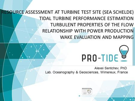 RESOURCE ASSESSMENT AT TURBINE TEST SITE (SEA SCHELDE) TIDAL TURBINE PERFORMANCE ESTIMATION TURBULENT PROPERTIES OF THE FLOW RELATIONSHIP WITH POWER PRODUCTION.