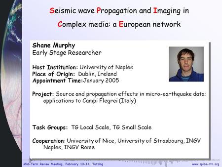 Www.spice-rtn.org Mid-Term Review Meeting, February 13-14, Tutzing Seismic wave Propagation and Imaging in Complex media: a European network Shane Murphy.