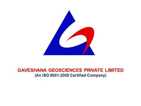 GAVESHANA GEOSCIENCES PRIVATE LIMITED (An ISO 9001:2008 Certified Company)