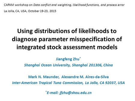 Using distributions of likelihoods to diagnose parameter misspecification of integrated stock assessment models Jiangfeng Zhu * Shanghai Ocean University,