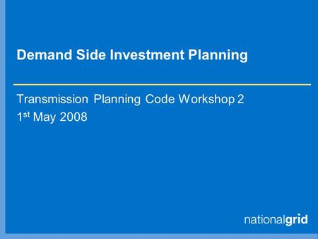 Demand Side Investment Planning Transmission Planning Code Workshop 2 1 st May 2008.