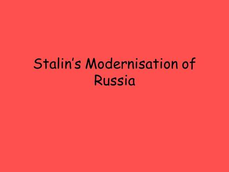 Stalin's Modernisation of Russia. When Stalin came to power Russia was still a very backward country, He wanted to modernise Russia from – This To this.