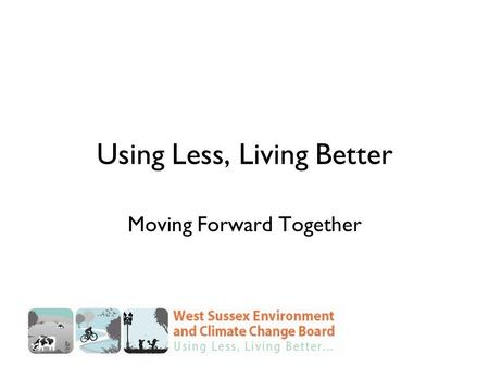 Using Less, Living Better Moving Forward Together.