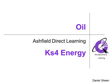 Oil Ashfield Direct Learning Daniel Sheen Ks4 Energy.