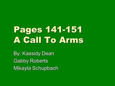 Pages 141-151 A Call To Arms By: Kassidy Dean Gabby Roberts Mikayla Schupbach.