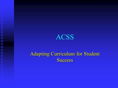 ACSS Adapting Curriculum for Student Success. GOALS To improve the quality of higher education for students with disabilities To improve the quality of.