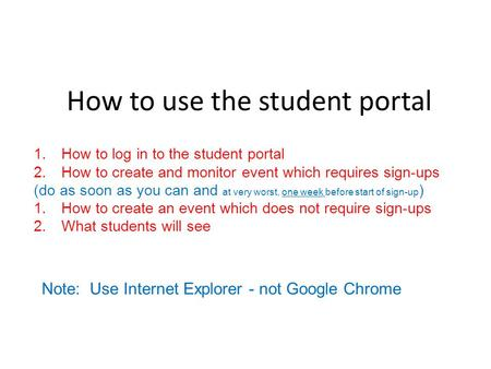 How to use the student portal 1.How to log in to the student portal 2.How to create and monitor event which requires sign-ups (do as soon as you can and.