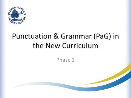 Punctuation & Grammar (PaG) in the New Curriculum Phase 1.