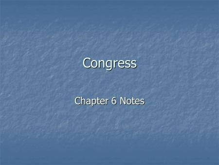 Congress Chapter 6 Notes. HOUSE OF REPRESENTATIVES SENATE Size- Number of representatives Term- how long they are elected Powers of the leaders Types.