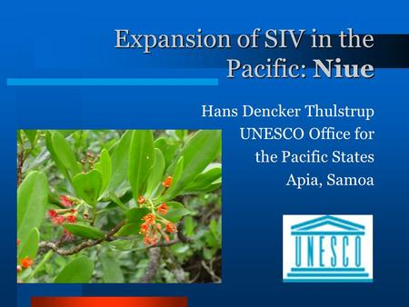 Expansion of SIV in the Pacific: Niue Hans Dencker Thulstrup UNESCO Office for the Pacific States Apia, Samoa.