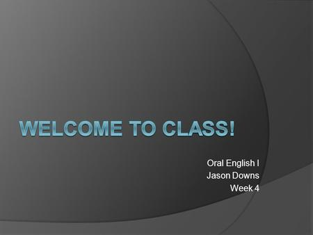 Oral English I Jason Downs Week 4. Let's Introduce Ourselves  Teacher Introduction  Ask me anything!  Student Introduction with Partner  Student Introduction.