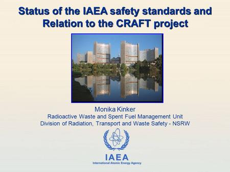 IAEA International Atomic Energy Agency Monika Kinker Radioactive Waste and Spent Fuel Management Unit Division of Radiation, Transport and Waste Safety.
