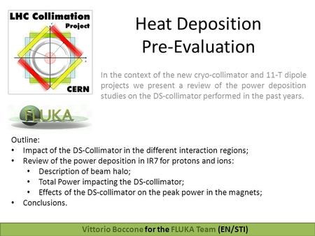Heat Deposition Pre-Evaluation In the context of the new cryo-collimator and 11-T dipole projects we present a review of the power deposition studies on.