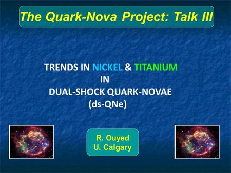 TRENDS IN NICKEL & TITANIUM IN DUAL-SHOCK QUARK-NOVAE (ds-QNe) The Quark-Nova Project: Talk III R. Ouyed U. Calgary.