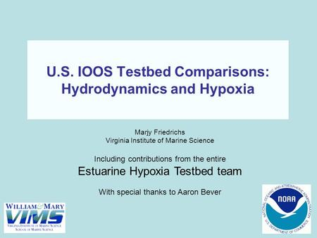 U.S. IOOS Testbed Comparisons: Hydrodynamics and Hypoxia Marjy Friedrichs Virginia Institute of Marine Science Including contributions from the entire.