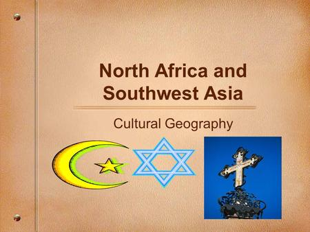 North Africa and Southwest Asia Cultural Geography.